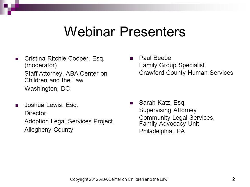 Copyright 2012 ABA Center on Children and the Law 2 Webinar Presenters Cristina Ritchie Cooper, Esq. (moderator) Staff Attorney, ABA Center on Childre