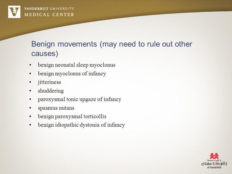 Benign movements (may need to rule out other causes) benign neonatal sleep myoclonus benign myoclonus of infancy jitteriness shuddering paroxysmal ton