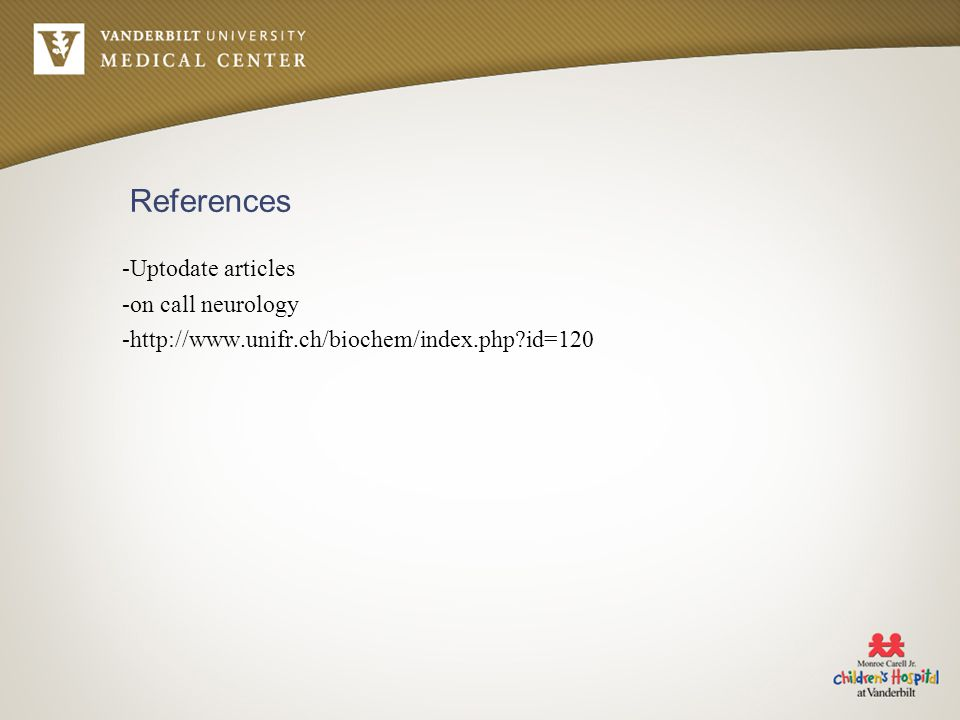 References -Uptodate articles -on call neurology -http://www.unifr.ch/biochem/index.php id=120