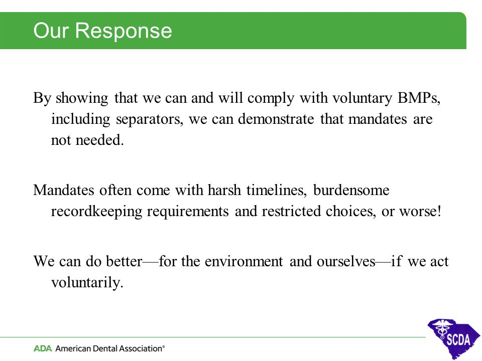Our Response By showing that we can and will comply with voluntary BMPs, including separators, we can demonstrate that mandates are not needed. Mandat