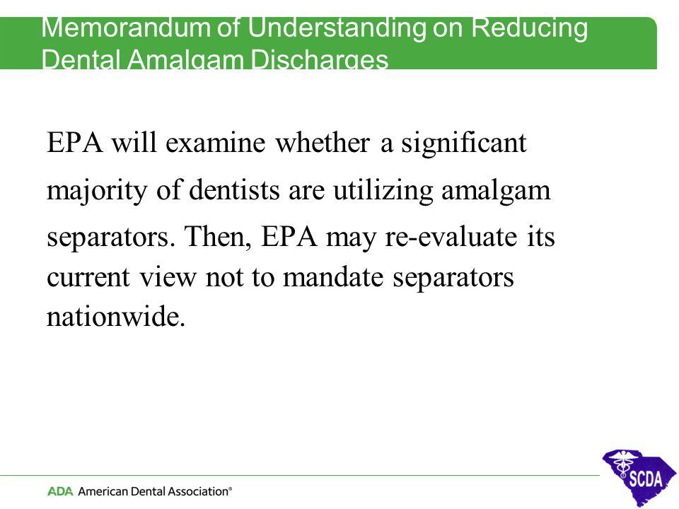 Memorandum of Understanding on Reducing Dental Amalgam Discharges EPA will examine whether a significant majority of dentists are utilizing amalgam se