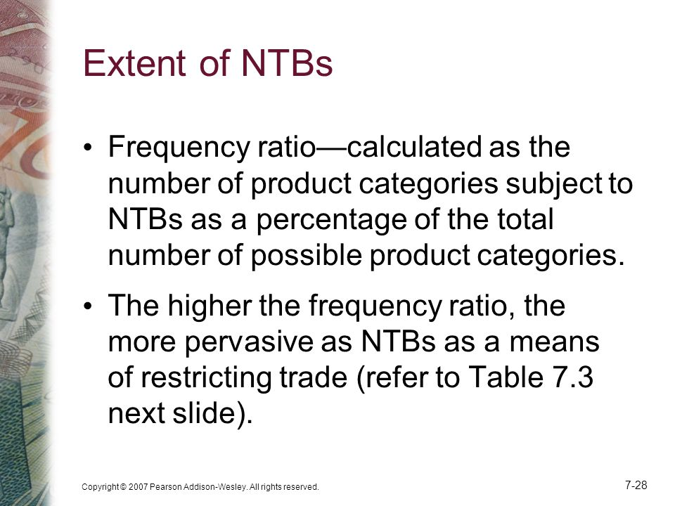 Copyright © 2007 Pearson Addison-Wesley. All rights reserved. 7-28 Extent of NTBs Frequency ratio—calculated as the number of product categories subje
