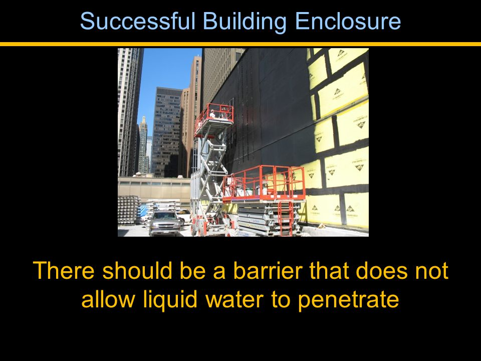 There should be a barrier that does not allow liquid water to penetrate Successful Building Enclosure