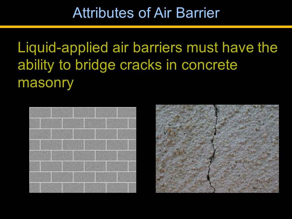 Liquid-applied air barriers must have the ability to bridge cracks in concrete masonry Attributes of Air Barrier