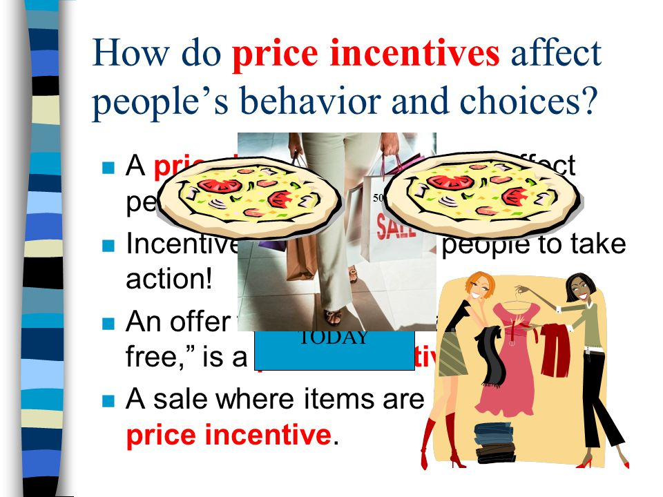 How do price incentives affect people's behavior and choices? n A price incentive is used to affect people's buying behavior. n Incentives can motivat