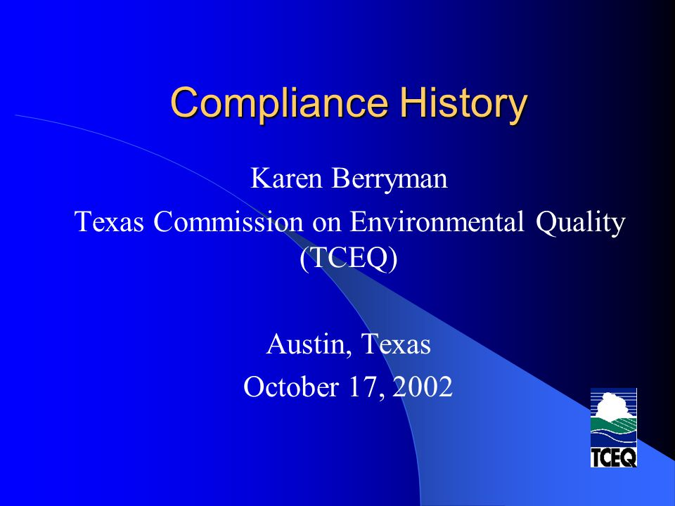 Compliance History: TCEQ Perspective Key Issues: – Implementation of the rule – The Button (automated system: CCEDS) – Correction of errors – Working with Poor Performers – Monitoring implementation of rule – Resources