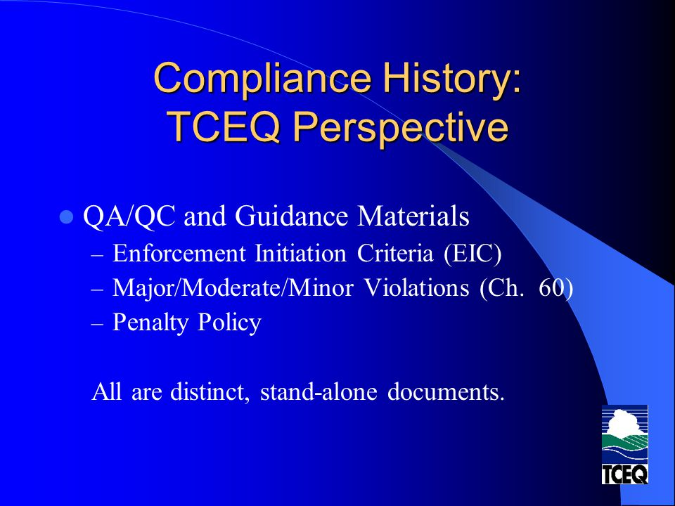 Compliance History: TCEQ Perspective QA/QC and Guidance Materials – Enforcement Initiation Criteria (EIC) – Major/Moderate/Minor Violations (Ch.
