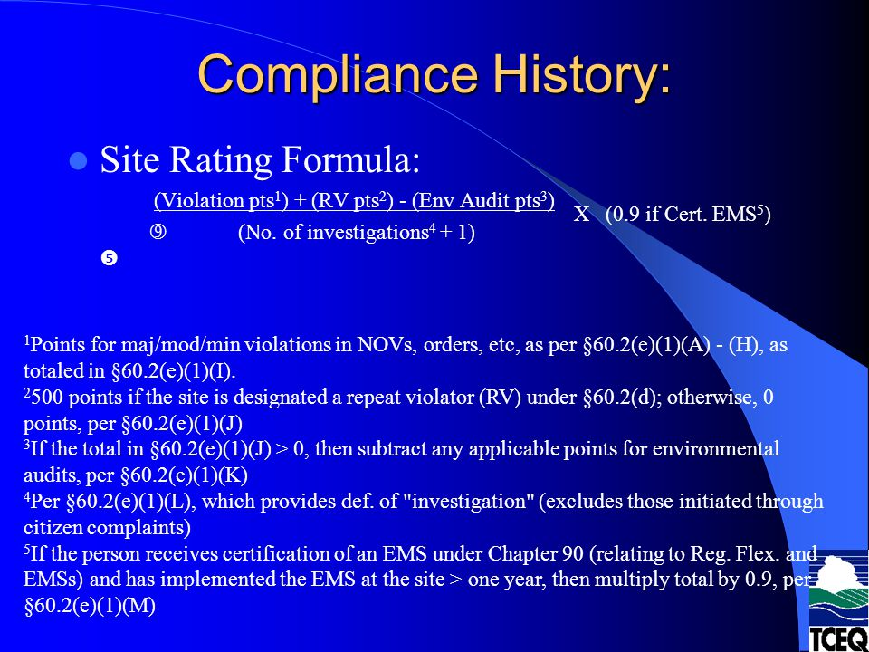 Compliance History: 30 TAC Chapter 60 A Brief Overview Point Ranges: – Fewer than 0.10 points – High Performer – 0.10 points to 45 points – Average Performer – More than 45 points – Poor Performer
