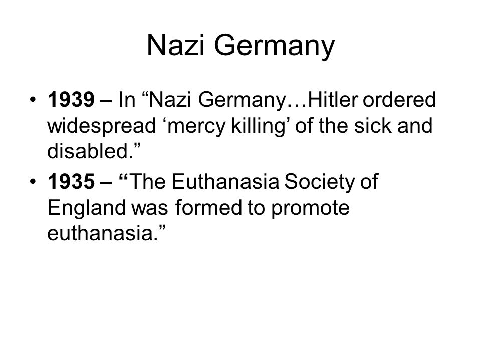 "Nazi Germany 1939 – In ""Nazi Germany…Hitler ordered widespread 'mercy killing' of the sick and disabled."" 1935 – ""The Euthanasia Society of England wa"