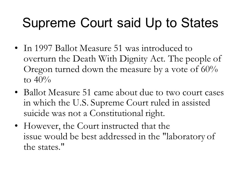 Supreme Court said Up to States In 1997 Ballot Measure 51 was introduced to overturn the Death With Dignity Act. The people of Oregon turned down the