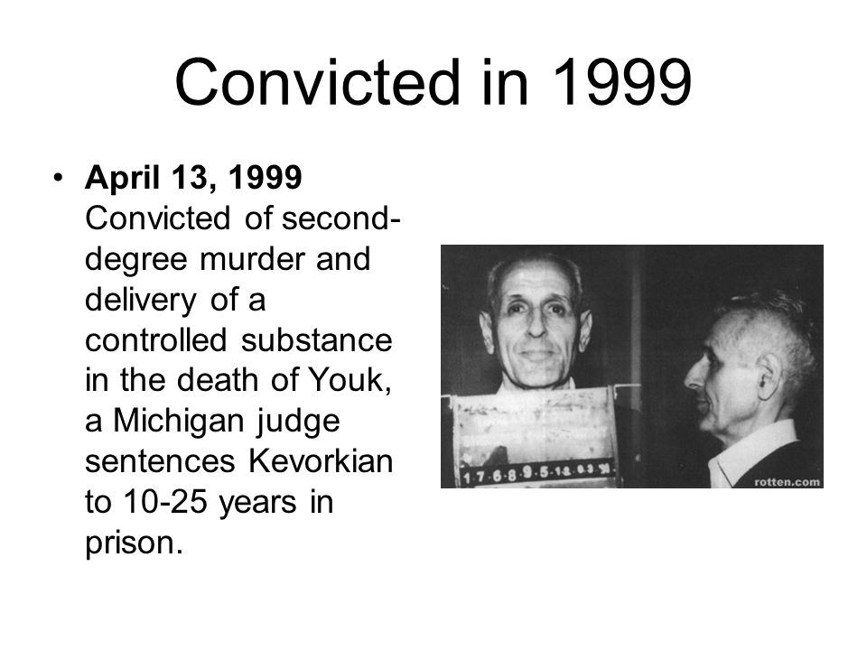 Convicted in 1999 April 13, 1999 Convicted of second- degree murder and delivery of a controlled substance in the death of Youk, a Michigan judge sent