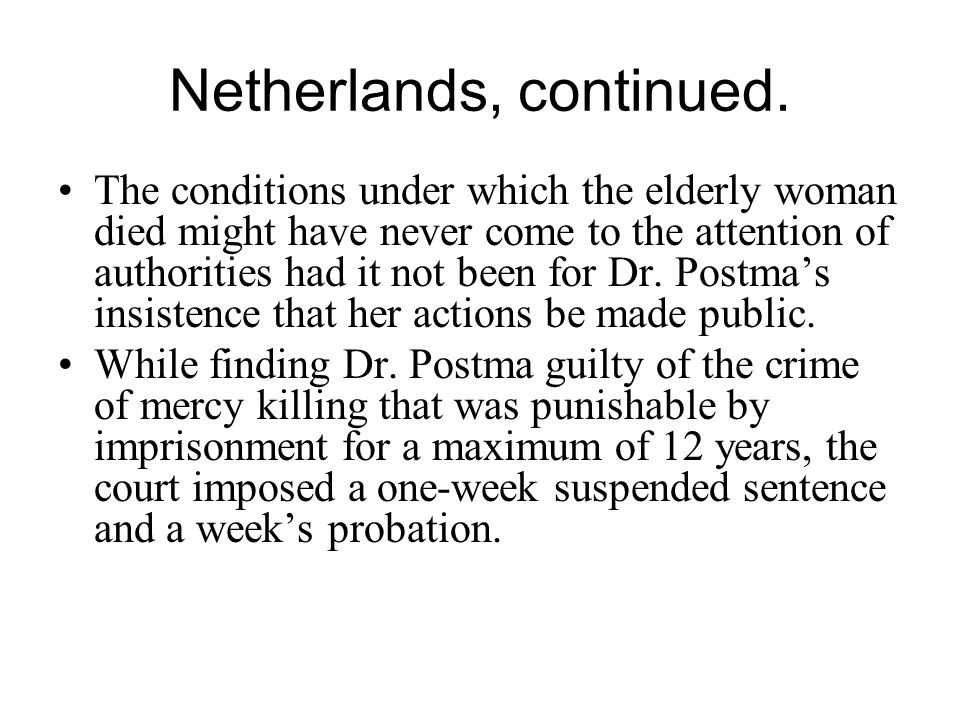 Netherlands, continued. The conditions under which the elderly woman died might have never come to the attention of authorities had it not been for Dr