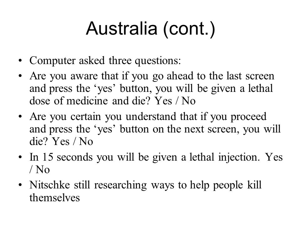 Australia (cont.) Computer asked three questions: Are you aware that if you go ahead to the last screen and press the 'yes' button, you will be given