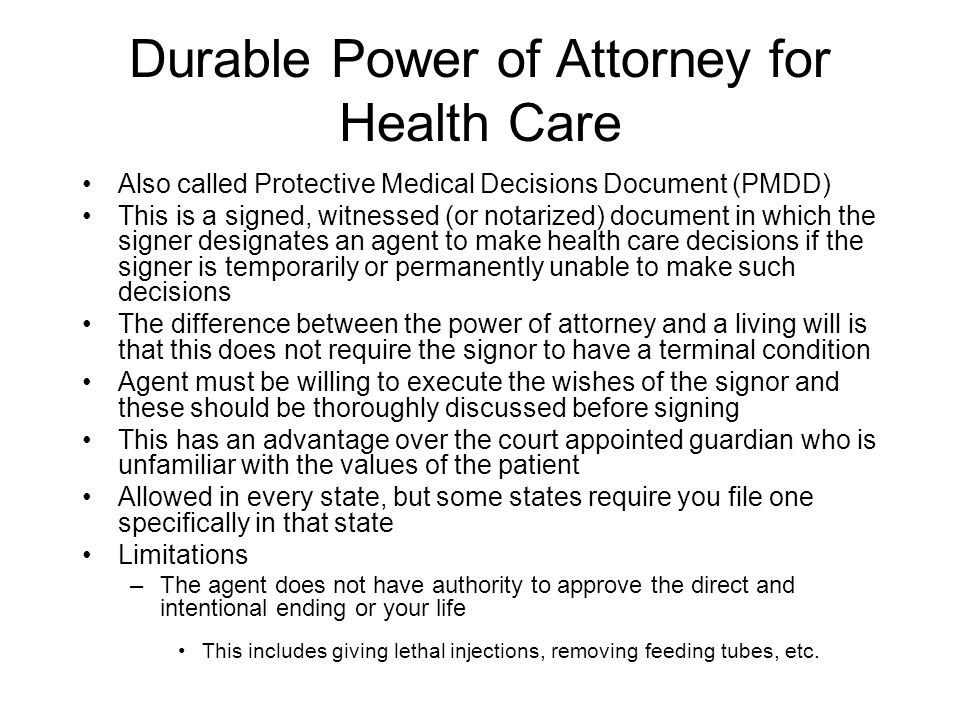 Durable Power of Attorney for Health Care Also called Protective Medical Decisions Document (PMDD) This is a signed, witnessed (or notarized) document