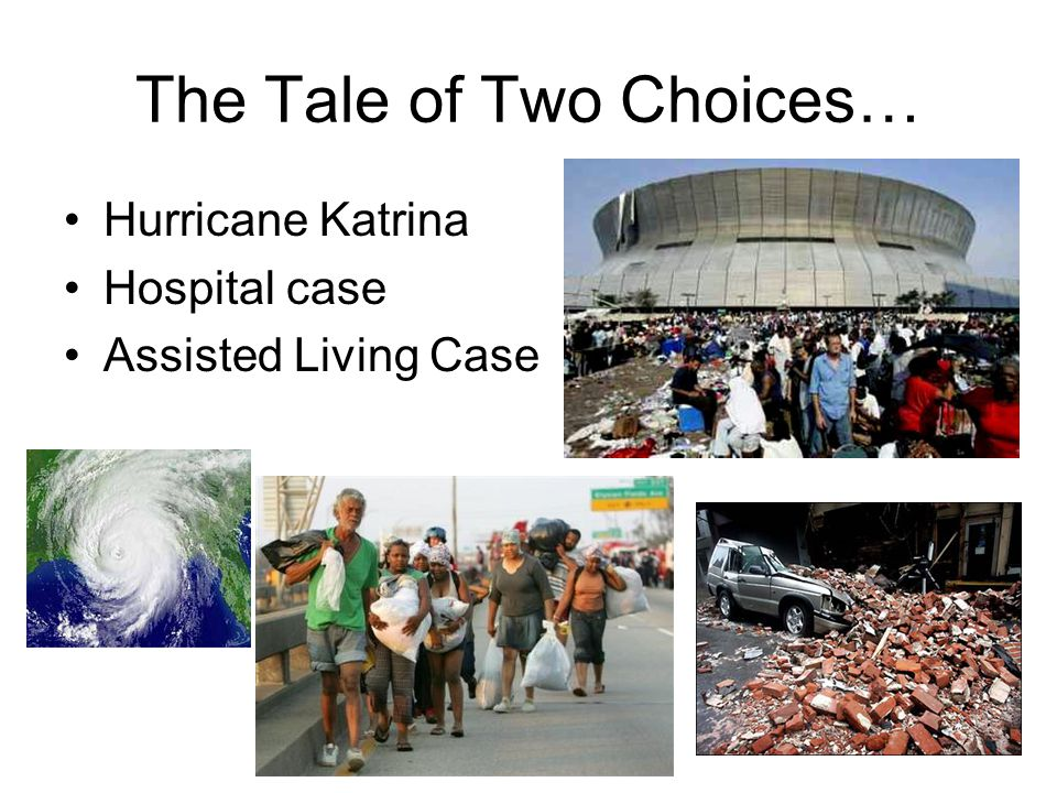 The Tale of Two Choices… Hurricane Katrina Hospital case Assisted Living Case