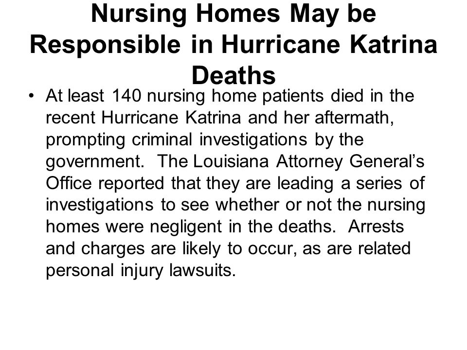 Nursing Homes May be Responsible in Hurricane Katrina Deaths At least 140 nursing home patients died in the recent Hurricane Katrina and her aftermath