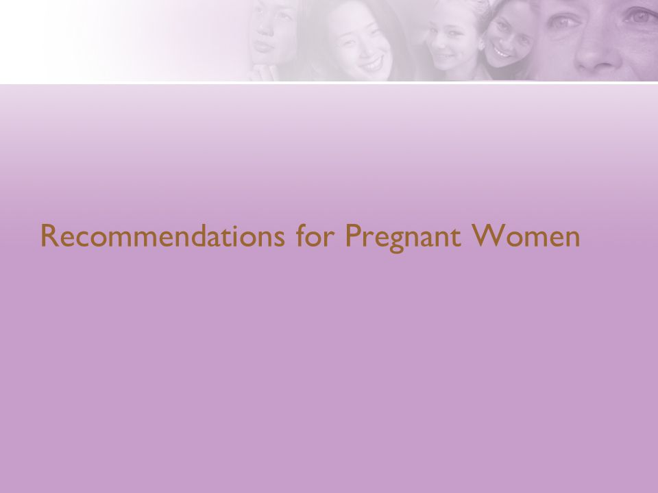 Recommendations for Pregnant Women