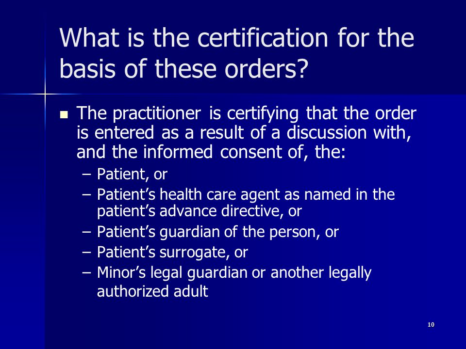 What is the certification for the basis of these orders? The practitioner is certifying that the order is entered as a result of a discussion with, an