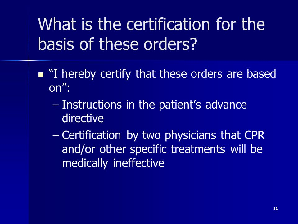 """What is the certification for the basis of these orders? """"I hereby certify that these orders are based on"""": – –Instructions in the patient's advance d"""