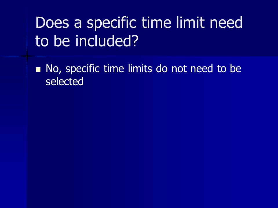Does a specific time limit need to be included? No, specific time limits do not need to be selected