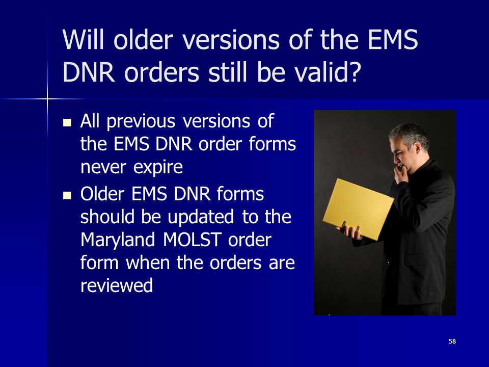 Will older versions of the EMS DNR orders still be valid? All previous versions of the EMS DNR order forms never expire Older EMS DNR forms should be