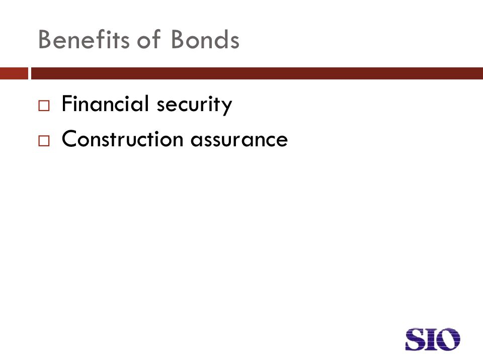 Benefits of Bonds  Financial security  Construction assurance