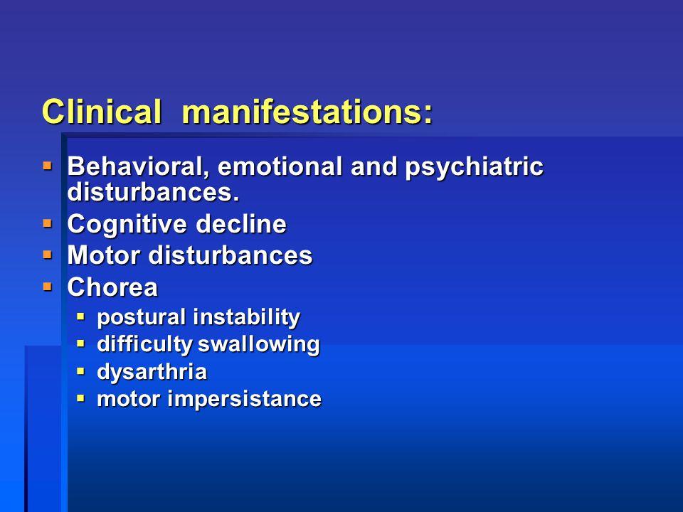 Clinical manifestations:  Behavioral, emotional and psychiatric disturbances.