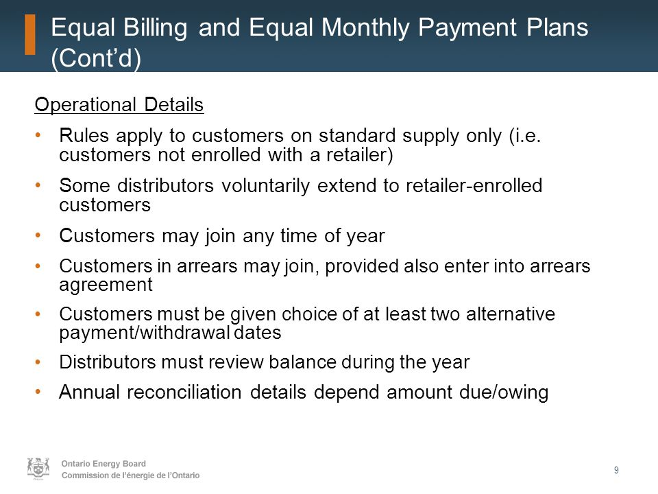 9 Equal Billing and Equal Monthly Payment Plans (Cont'd) Operational Details Rules apply to customers on standard supply only (i.e.