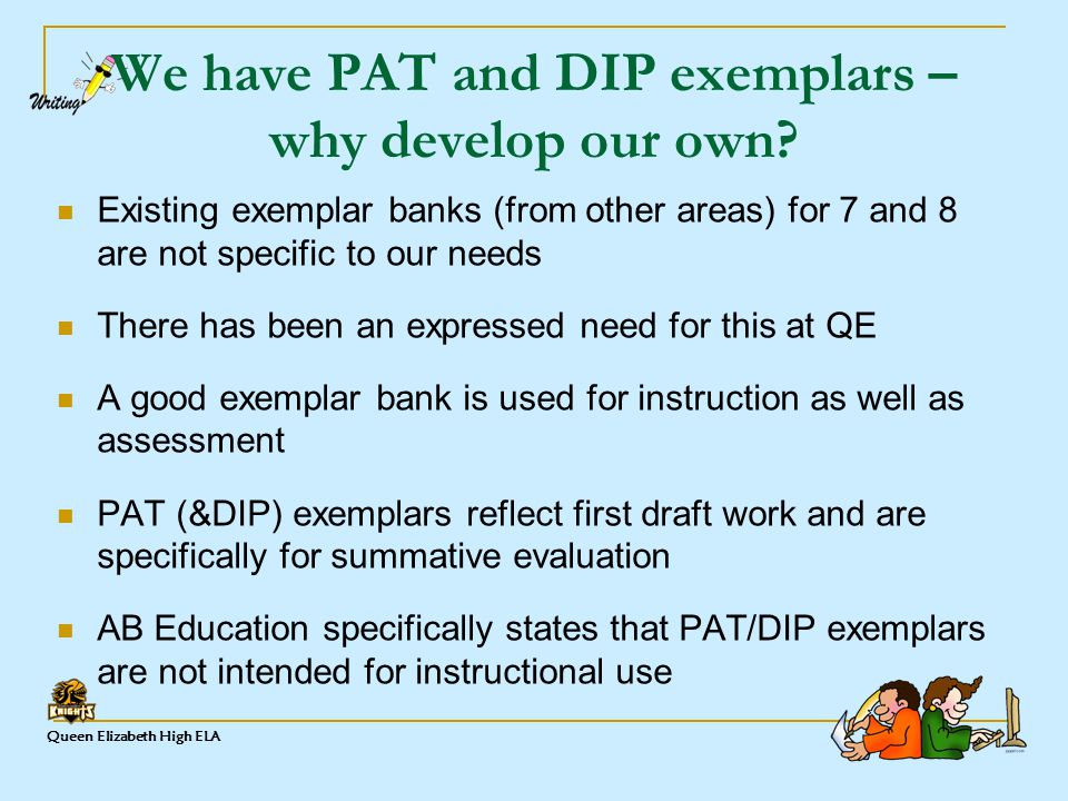 Queen Elizabeth High ELA We have PAT and DIP exemplars – why develop our own.