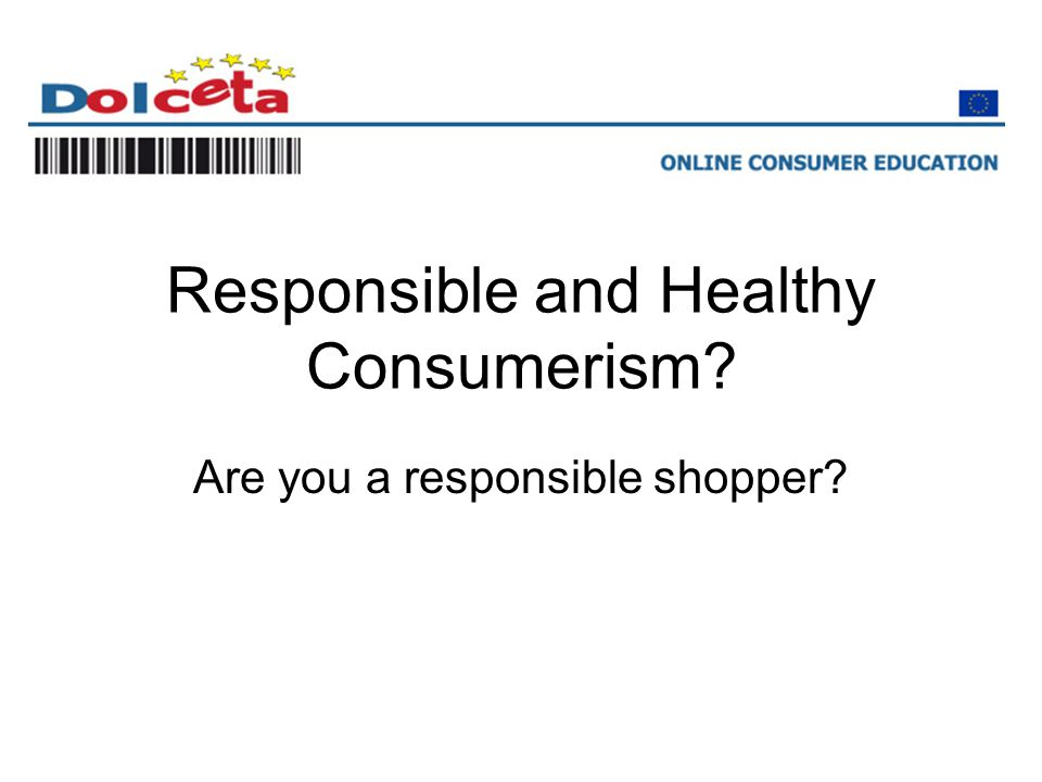 Responsible and Healthy Consumerism? Are you a responsible shopper?