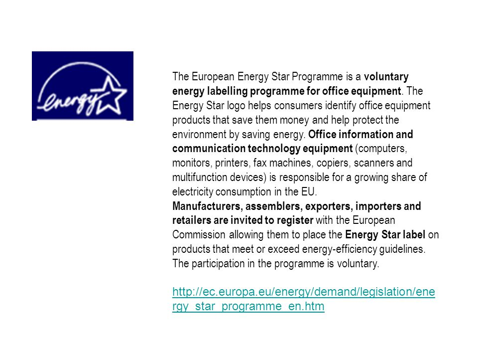 The European Energy Star Programme is a voluntary energy labelling programme for office equipment. The Energy Star logo helps consumers identify offic