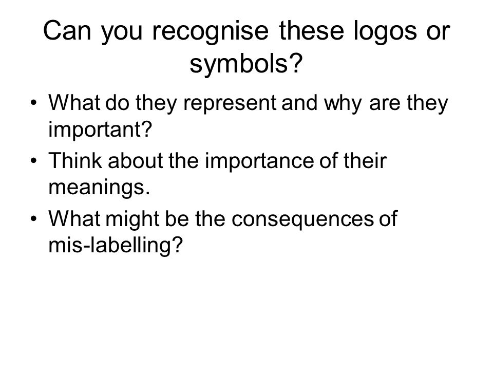 Can you recognise these logos or symbols? What do they represent and why are they important? Think about the importance of their meanings. What might