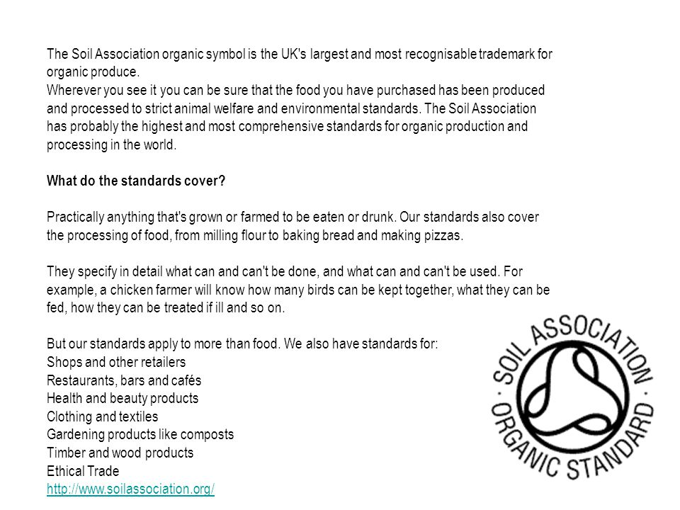 The Soil Association organic symbol is the UK s largest and most recognisable trademark for organic produce.