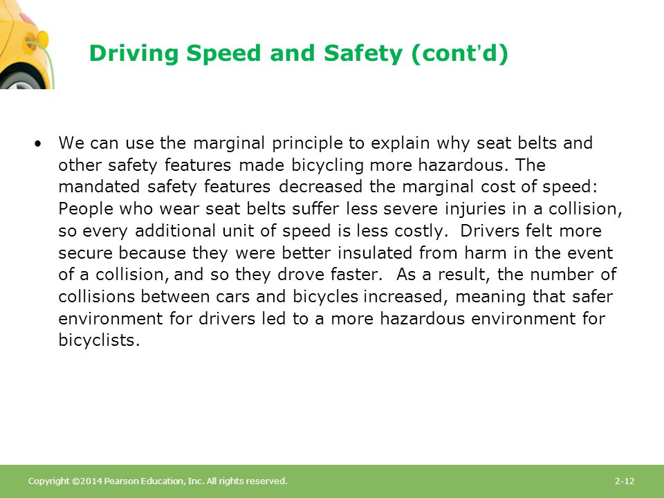 Copyright ©2014 Pearson Education, Inc. All rights reserved.2-12 Driving Speed and Safety (cont'd) We can use the marginal principle to explain why se