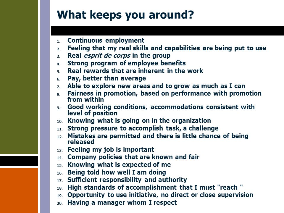 What keeps you around. 1. Continuous employment 2.