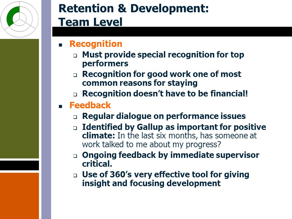 Retention & Development: Team Level Recognition  Must provide special recognition for top performers  Recognition for good work one of most common reasons for staying  Recognition doesn't have to be financial.