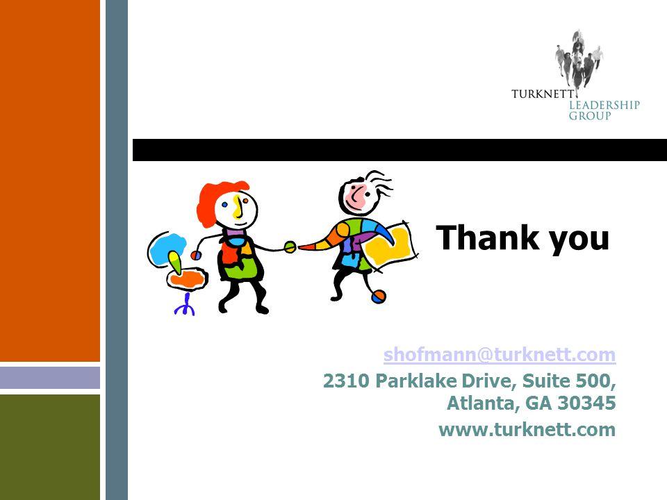 Thank you shofmann@turknett.com 2310 Parklake Drive, Suite 500, Atlanta, GA 30345 www.turknett.com
