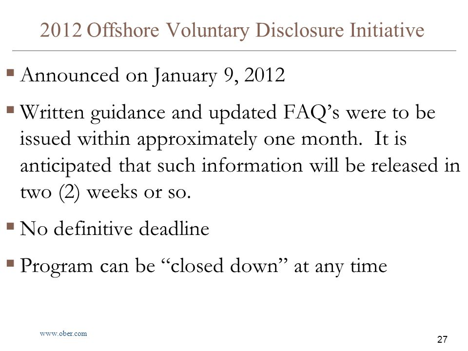 www.ober.com 27 2012 Offshore Voluntary Disclosure Initiative  Announced on January 9, 2012  Written guidance and updated FAQ's were to be issued within approximately one month.