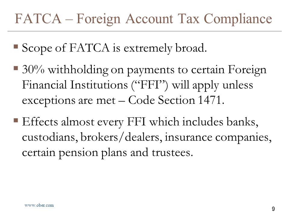 www.ober.com 10 FATCA – Foreign Account Tax Compliance  Disclosure - certain FFI's must report the identity of U.S.
