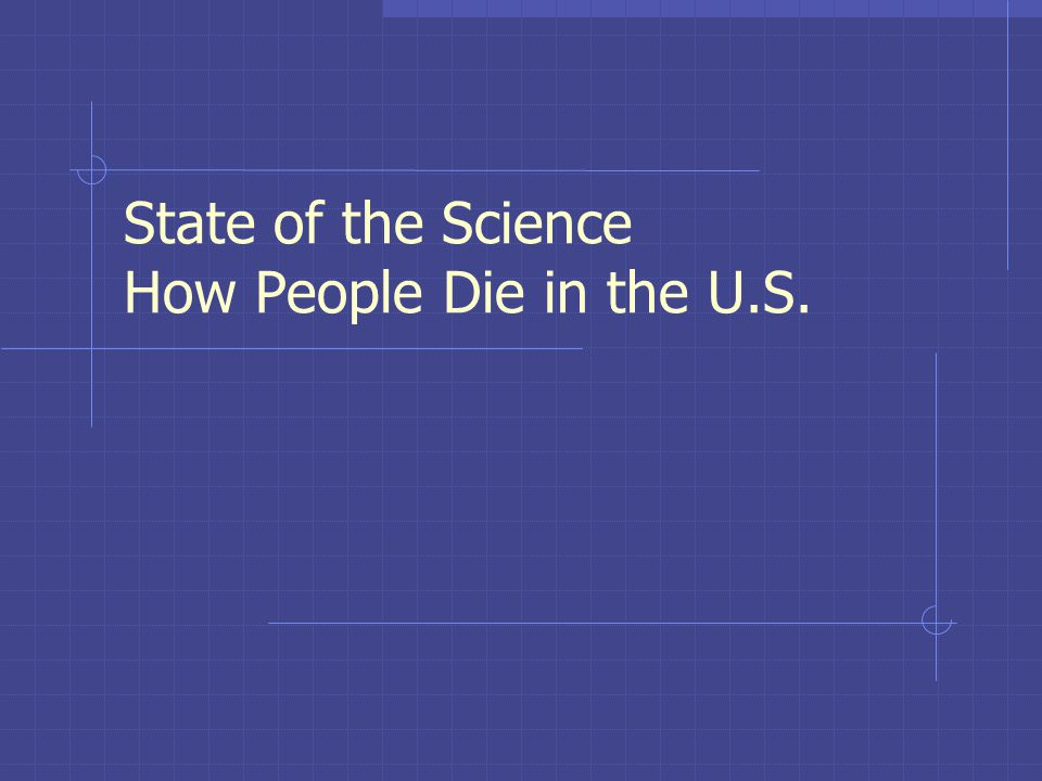 State of the Science How People Die in the U.S.