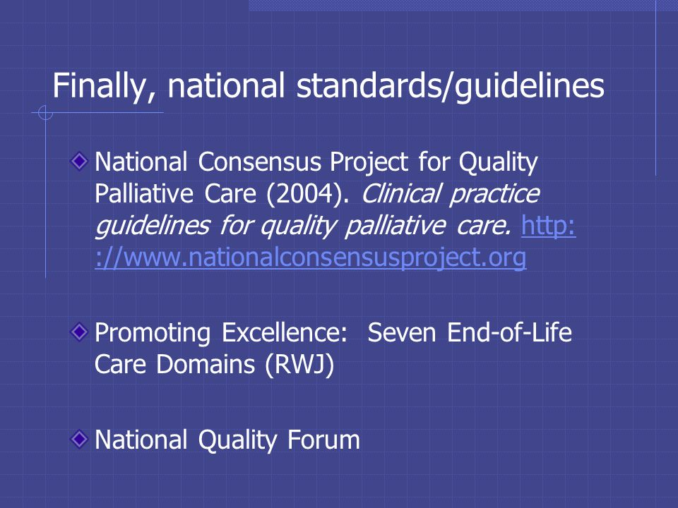Finally, national standards/guidelines National Consensus Project for Quality Palliative Care (2004).