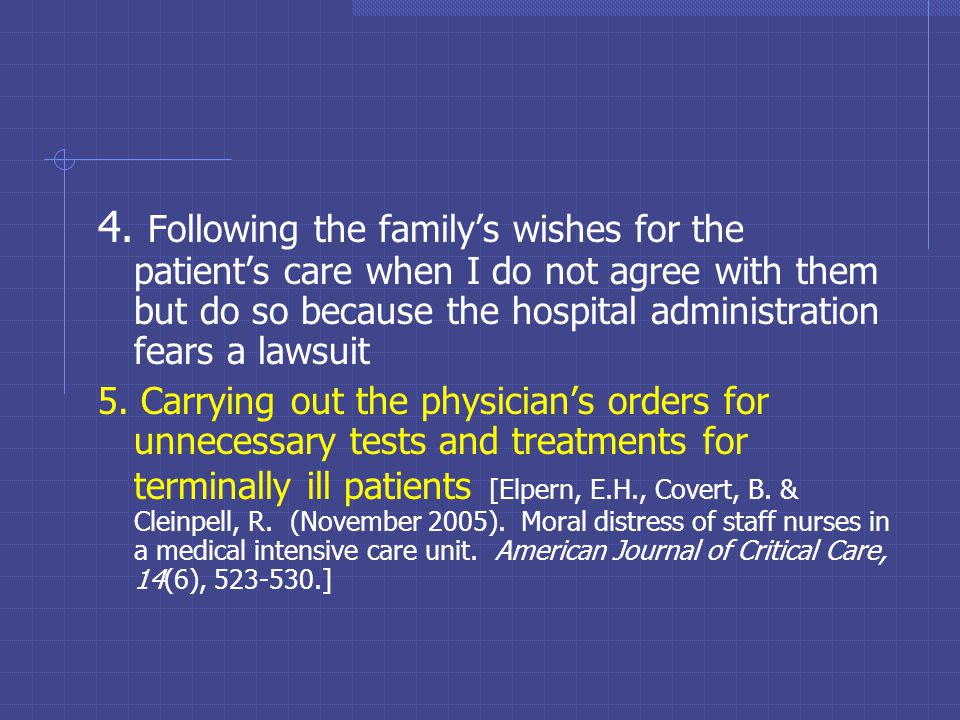 4. Following the family's wishes for the patient's care when I do not agree with them but do so because the hospital administration fears a lawsuit 5.