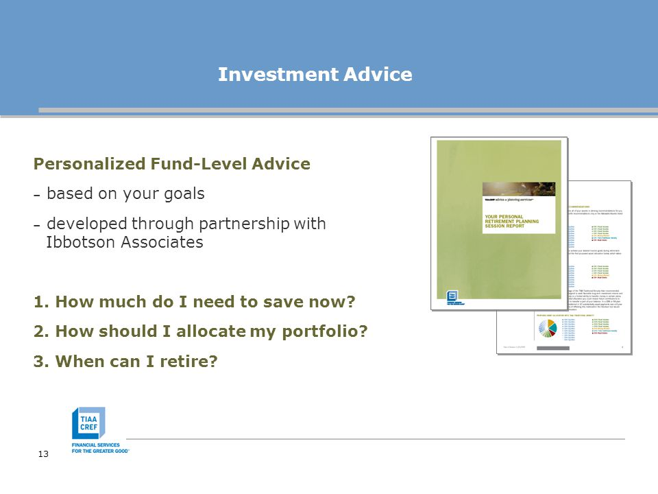 13 Investment Advice Personalized Fund-Level Advice – based on your goals – developed through partnership with Ibbotson Associates 1.