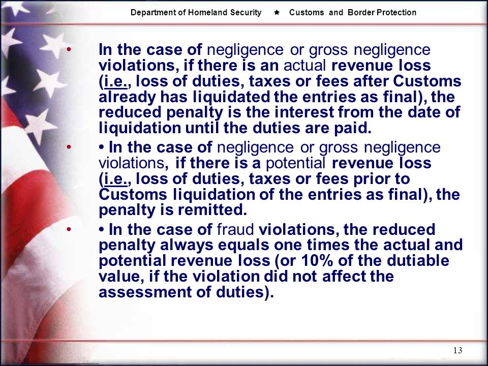 Department of Homeland Security  Customs and Border Protection 13 In the case of negligence or gross negligence violations, if there is an actual rev