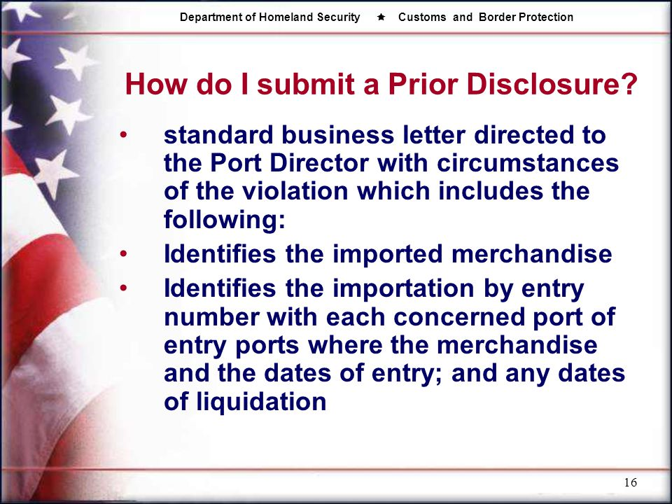 Department of Homeland Security  Customs and Border Protection 16 How do I submit a Prior Disclosure? standard business letter directed to the Port D