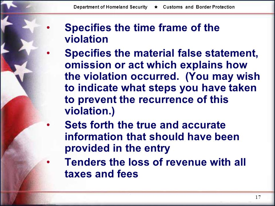 Department of Homeland Security  Customs and Border Protection 17 Specifies the time frame of the violation Specifies the material false statement, o