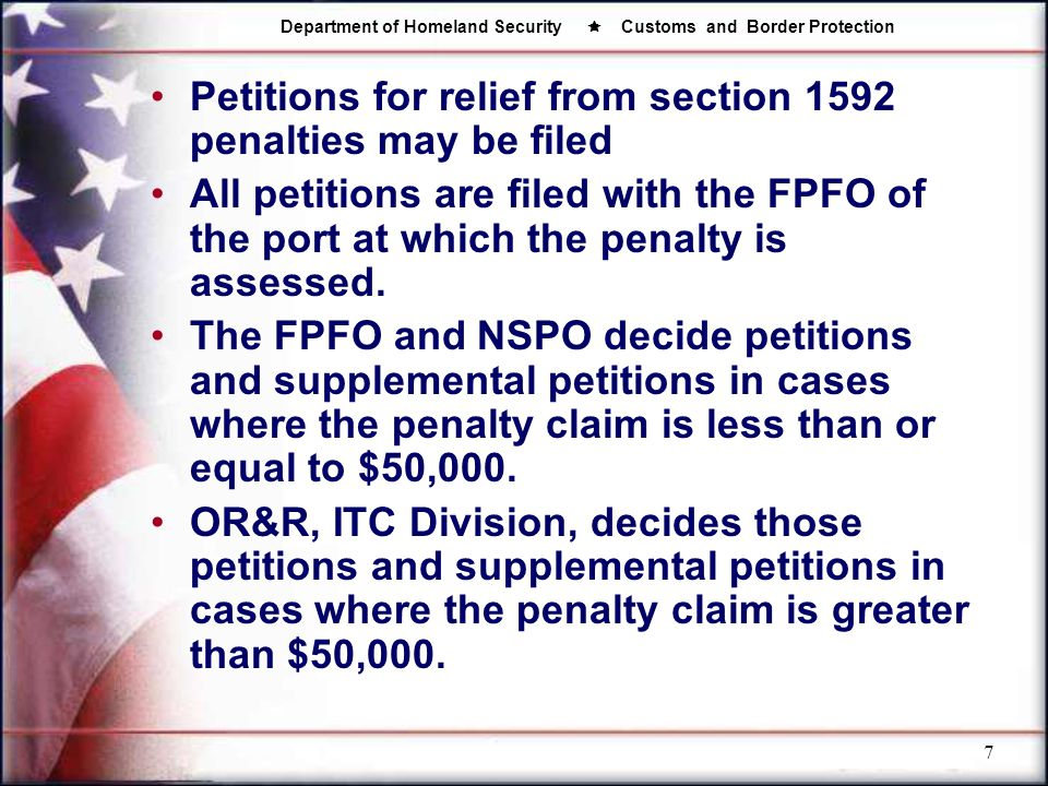 Department of Homeland Security  Customs and Border Protection 7 Petitions for relief from section 1592 penalties may be filed All petitions are file