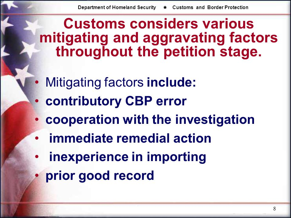 Department of Homeland Security  Customs and Border Protection 8 Customs considers various mitigating and aggravating factors throughout the petition