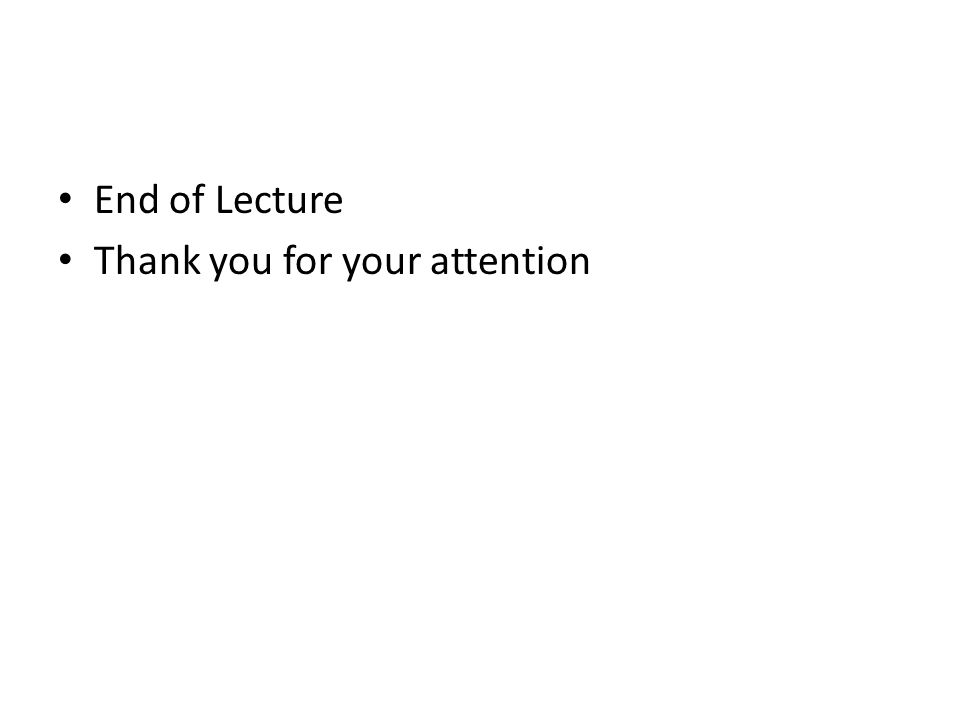 End of Lecture Thank you for your attention