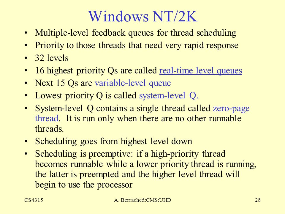 CS4315A. Berrached:CMS:UHD28 Windows NT/2K Multiple-level feedback queues for thread scheduling Priority to those threads that need very rapid respons